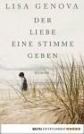 Der Liebe eine Stimme geben: Roman - Lisa Genova, Veronika Dünninger