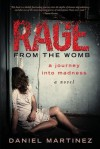 Rage from the Womb: A Journey Into Madness - Daniel Martinez