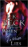 When Passion Lies - J.K. Beck