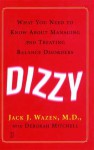 Dizzy: What You Need to Know About Managing and Treating Balance Disorders - Jack J. Wazen, Deborah Mitchell