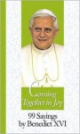 Coming Together in Joy: 99 Sayings by Benedict XVI - Pope Benedict XVI, Brendan Leahy, Stephen Liesenfeld