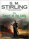 The Sword of the Lady (Emberverse Series #6) - S.M. Stirling, Todd McLaren