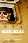 The War Complex: World War II in Our Time - Marianna Torgovnick