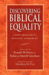 Discovering Biblical Equality: Complementarity Without Hierarchy - Ronald W. Pierce, Rebecca Merrill Groothuis, Gordon D. Fee