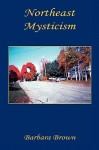 Northeast Mysticism - Barbara Brown