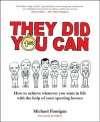 They Did You Can: How to Achieve Whatever You Want in Life with the Help If Your Sporting Heroes (Revised Edition) - Michael Finnegan, Ian Gilbert