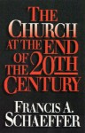 The Church at the End of the Twentieth Century - Francis August Schaeffer