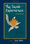 The Taoist Experience (Suny Series in Chinese Philosophy & Culture): An Anthology (Suny Series, Chinese Philosophy & Culture) - Livia Kohn