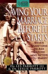 Saving Your Marriage Before It Starts: Seven Questions to Ask Before (and After) You Marry - Les Parrott III, Leslie Parrott