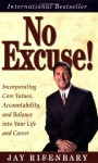 No Excuse! Incorporating Core Values, Accountability, and Balance into Your Life and Career (Personal Development Series) (Personal Development Series) (Personal Development Series) - Jay Rifenbary