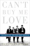 Can't Buy Me Love: The Beatles, Britain, and America - Jonathan Gould