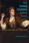The Sarah Siddons Audio Files: Romanticism and the Lost Voice - Judith Pascoe