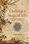 Crafting a Magical Life: Manifesting Your Heart's Desire Through Creative Projects - Carol Holaday