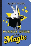 Pocket Guide to Magic, The - Bart King
