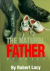 The Natural Father: Stories by Robert Lacy - Robert Lacy