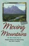 Moving Mountains: Magical Choices for Empowering Your Life's Journey - Steve Frisch