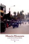Masala Moments - A Travel Novel from India - Dorothee Lang