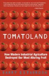 Tomatoland: How Modern Industrial Agriculture Destroyed Our Most Alluring Fruit - Barry Estabrook