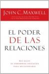 El poder de las relaciones: Lo que distingue a la gente altamente efectiva (Spanish Edition) - John C. Maxwell