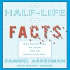 The Half-Life of Facts: Why Everything We Know Has an Expiration Date - Samuel Arbesman, Sean Pratt