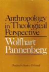 Anthropology in Theological Perspective - Wolfhart Pannenberg