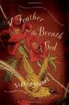 A Feather on the Breath of God: A Novel - Sigrid Nunez