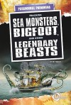 Tracking Sea Monsters, Bigfoot, and Other Legendary Beasts - Nel Yomtov