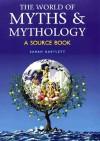 The World of Myths & Mythology: A Source Book - Sarah Bartlett