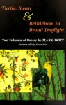Turtle, Swan and Bethlehem in Broad Daylight: TWO VOLUMES OF POETRY - Mark Doty
