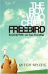 The Boy Who Cried Freebird: Rock & Roll Fables and Sonic Storytelling - Mitch Myers