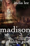 Madison: A Short Story Featuring Characters from Hidden Gem - India Lee
