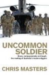 Uncommon Soldier: Brave, compassionate and tough, the making of our modern Diggers - Chris Masters