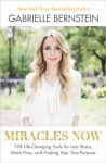 Miracles Now: 108 Life-Changing Tools for Less Stress, More Flow, and Finding Your True Purpose - Gabrielle Bernstein