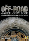 The Off-Road 4-Wheel Drive Book: Choosing, using and maintaining go-anywhere vehicles - Jack Jackson