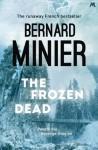 The Frozen Dead - Bernard Minier, Alison Anderson