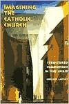 Imagining the Catholic Church: Structured Communion in the Spirit - Rembert G. Weakland