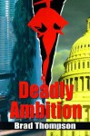 Deadly Ambition - Brad Thompson