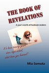 The Book of Revelations: A Year's Worth of Facebook Wisdom - Mia Semuta