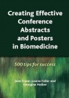 Creating Effective Conference Abstracts and Posters in Biomedicine: 500 Tips for Success - Jane Fraser, Louise Fuller