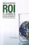Measuring ROI in Learning & Development: Case Studies from Global Organizations - Patricia Pulliam Phillips, Jack J. Phillips