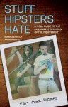 Stuff Hipsters Hate: A Field Guide to the Passionate Opinions of the Indifferent - Mike McQuaide