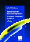 Marktorientierte Unternehmensfuhrung: Reflexionen, Denkanstosse, Perspektiven - Manfred Bruhn, Hartwig Steffenhagen