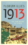 1913: The Year before the Storm - Florian Illies, Shaun Whiteside