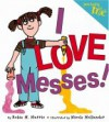 Just Being Me #3: I LOVE Messes! (Just Being Me) - Robie H. Harris, Nicole Hollander