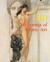 30 Millennia of Erotic Art - Klaus H. Carl, Victoria Charles, Hans-Jurgen Dopp, Joe A Thomas