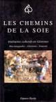 Chemins de la soie: itinéraires culturels en Cévennes, Bas-Languedoc, Cévennes, Vivarais - Collectif