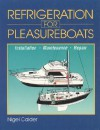 Refrigeration for Pleasure Boats: Installation, Maintenance and Repair - Nigel Calder