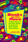 Books on the Move: A Read-About-It, Go-There Guide to America's Best Family Destinations - Susan M. Knorr, Pamela Espeland, Margaret Knorr