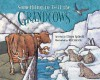 Something to Tell the Grandcows - Eileen Spinelli, Bill Slavin