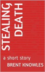 Stealing Death - Brent Knowles